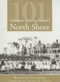 101 Glimpses of Long Island's North Shore by Richard Panchyk, Thomas R. Suozzi, 9781596295353