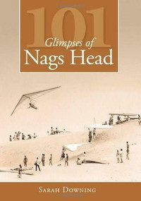 101 Glimpses of Nags Head by Sarah Downing, 9781596296077