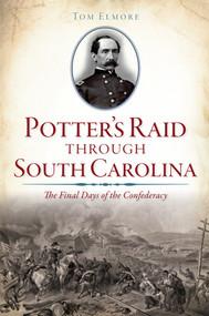 Potter's Raid through South Carolina: (The Final Days of the Confederacy) by Tom Elmore, 9781626199590