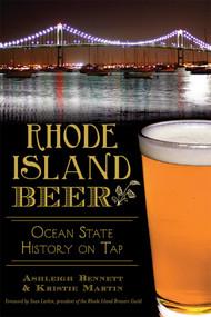 Rhode Island Beer: (Ocean State History on Tap) by Ashleigh Bennett, Kristie Martin, Sean Larkin, 9781626197381