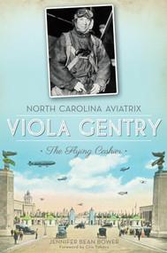 North Carolina Aviatrix Viola Gentry (The Flying Cashier) by Jennifer Bean Bower, 9781609496951
