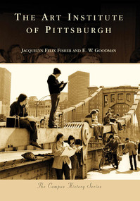 Art Institute of Pittsburgh, The by Jacquelyn Felix Fisher, E. W. Goodman, 9780738565545