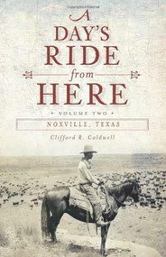 A Day's Ride from Here Volume 2 (Noxville, Texas) by Clifford R. Caldwell, 9781609493943