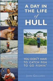 A Day in the Life of Hull (You Don't Have to Catch Fish to Go Fishin') by John Galluzzo, 9781596291416