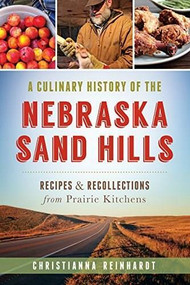 A Culinary History of the Nebraska Sand Hills (Recipes & Recollections from Prairie Kitchens) by Christianna Reinhardt, 9781626195561