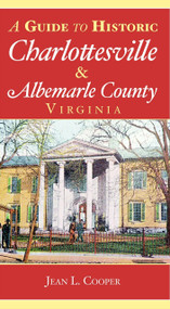 A Guide to Historic Charlottesville and Albemarle County, Virginia by Jean L. Cooper, 9781596291737