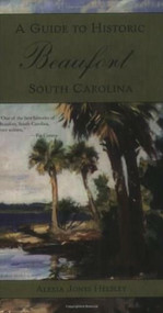 A Guide to Historic Beaufort, South Carolina by Alexia Jones Helsley, 9781596290457