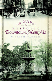 A Guide to Historic Downtown Memphis by William Patton, 9781596299061