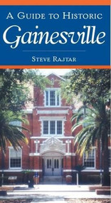 A Guide to Historic Gainesville by Steve Rajtar, 9781596292178