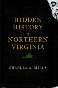 Hidden History of Northern Virginia by Charles A. Mills, 9781596298316