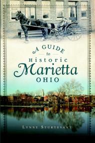 A Guide to Historic Marietta, Ohio by Lynne Sturtevant, 9781609492762
