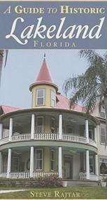 A Guide to Historic Lakeland, Florida by Steve Rajtar, 9781596292710