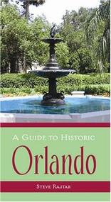 A Guide to Historic Orlando by Steve Rajtar, 9781596291980