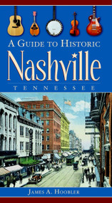 A Guide to Historic Nashville, Tennessee by James A. Hoobler, 9781596294042
