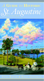 A Guide to Historic St. Augustine, Florida by Steve Rajtar, Kelly Goodman, 9781596293366