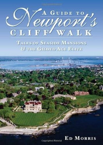 A Guide to Newport's Cliff Walk (Tales of Seaside Mansions & the Gilded Age Elite) by Ed Morris, 9781596294387