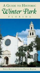 A Guide to Historic Winter Park, Florida by Steve Rajtar, Gayle Prince Rajtar, 9781596294363