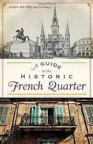 A Guide to the Historic French Quarter by Andy Peter Antippas, 9781626192805