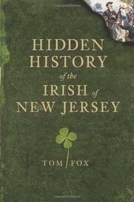 Hidden History of the Irish of New Jersey by Tom Fox, 9781609490300