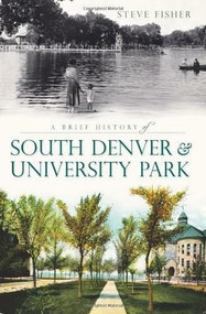 A Brief History of South Denver & University Park by Steve Fisher, 9781609492335