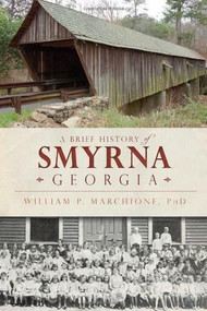 A Brief History of Smyrna, Georgia by William P. Marchione, 9781609499525