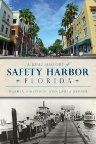 A Brief History of Safety Harbor, Florida by Laura Kepner, Warren Firschein, 9781626191310