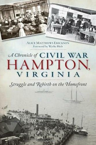 A Chronicle of Civil War Hampton, Virginia (Struggle and Rebirth on the Homefront) by Alice Erickson, 9781626192256