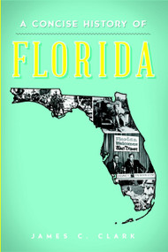 A Concise History of Florida by James C. Clark, 9781626196186