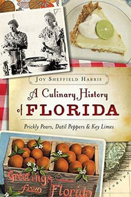 A Culinary History of Florida (Prickly Pears, Datil Peppers & Key Limes) by Joy Sheffield Harris, 9781626196575