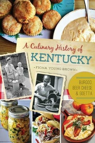 A Culinary History of Kentucky (Burgoo, Beer Cheese and Goetta) by Fiona Young-Brown, 9781626192638