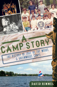 A Camp Story (The History of Lake of the Woods & Greenwoods Camps) by David Himmel, 9781609493455
