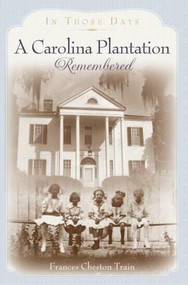 A Carolina Plantation Remembered (In Those Days) by Francis Cheston Train, 9781596293946
