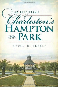 A History of Charleston's Hampton Park by Kevin R. Eberle, 9781609496241