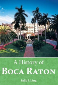 A History of Boca Raton by Sally J. Ling, 9781596291355