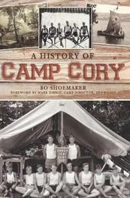 A History of Camp Cory by Bo Shoemaker, Mark Dibble, 9781609493615