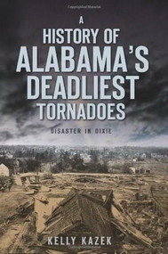A History of Alabama's Deadliest Tornadoes (Disaster in Dixie) by Kelly Kazek, 9781596299115