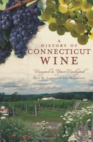 A History of Connecticut Wine (Vineyard in Your Backyard) by Eric D. Lehman, Amy Nawrocki, 9781609490294