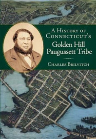 A History of Connecticut's Golden Hill Paugussett Tribe by Charles Brilvitch, 9781596292963