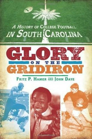 A History of College Football in South Carolina (Glory on the Gridiron) by Fritz P. Hamer, John Daye, 9781596296275