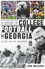 A History of College Football in Georgia (Glory on the Gridiron) by Jon Nelson, 9781609496944