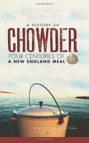 A History of Chowder (Four Centuries of a New England Meal) by Robert S. Cox, Jacob Walker, 9781609492595
