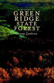 A History of Green Ridge State Forest by Champ Zumbrun, 9781596299023
