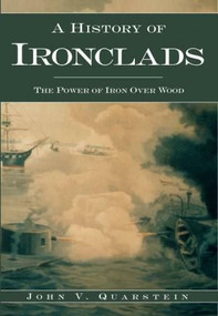 A History of Ironclads (The Power of Iron Over Wood) by John V. Quarstein, 9781596291188