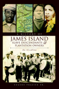 A History of James Island Slave Descendants & Plantation Owners (The Bloodline) by Eugene Frazier Sr., 9781596299764