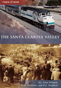 Santa Clarita Valley, The by Dr. Alan Pollack, Kim Stephens, E.J. Stephens, 9781467131537