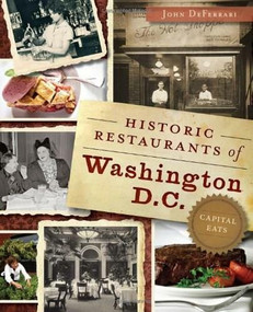 Historic Restaurants of Washington, D.C.: (Capital Eats) by John DeFerrari, 9781626191266