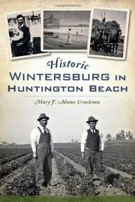 Historic Wintersburg in Huntington Beach by Mary Adams Urashima, 9781626193116