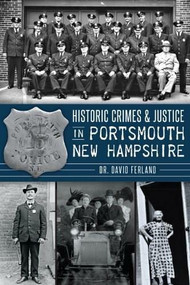 Historic Crimes & Justice in Portsmouth, New Hampshire by Dr David Ferland, 9781626192379