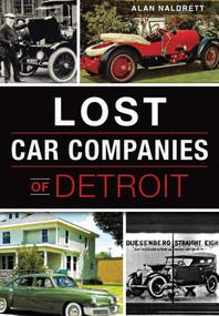 Lost Car Companies of Detroit by Alan Naldrett, 9781467118736