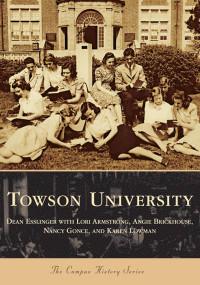Towson University by Dean Esslinger, Lori Armstrong, Karen Lowman, Angie Brickhouse, Nancy Grove, 9780738541877
